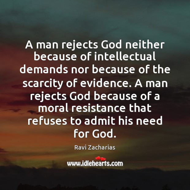 Image, A man rejects God neither because of intellectual demands nor because of