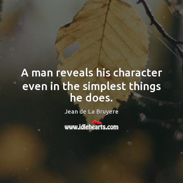 A man reveals his character even in the simplest things he does. Image