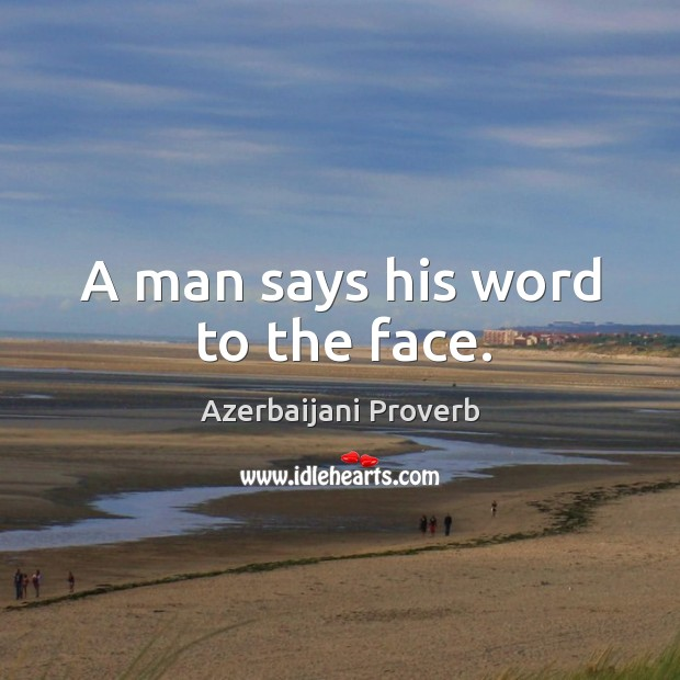 A man says his word to the face. Azerbaijani Proverbs Image