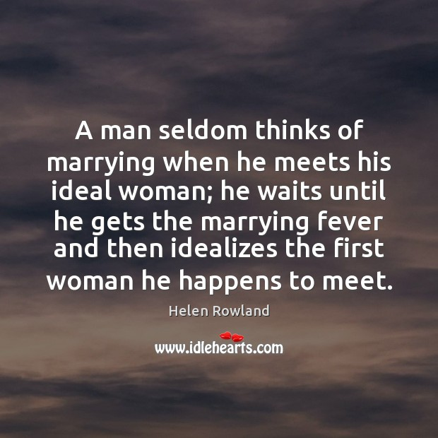 Image, A man seldom thinks of marrying when he meets his ideal woman;