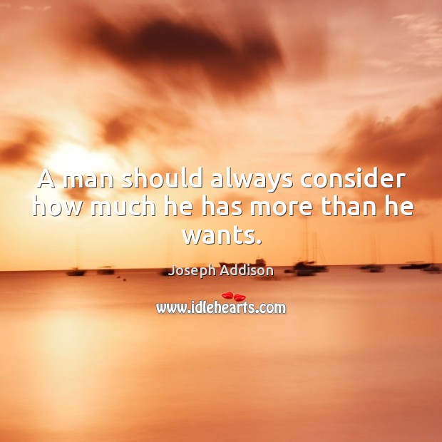 A man should always consider how much he has more than he wants. Image