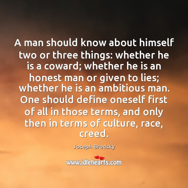 A man should know about himself two or three things: whether he Image