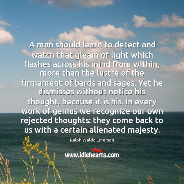 A man should learn to detect and watch that gleam of light Image