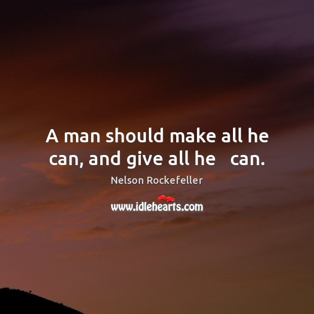 Image, A man should make all he can, and give all he   can.