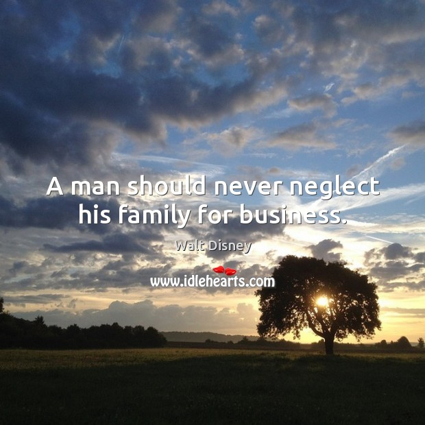 Image, A man should never neglect his family for business.