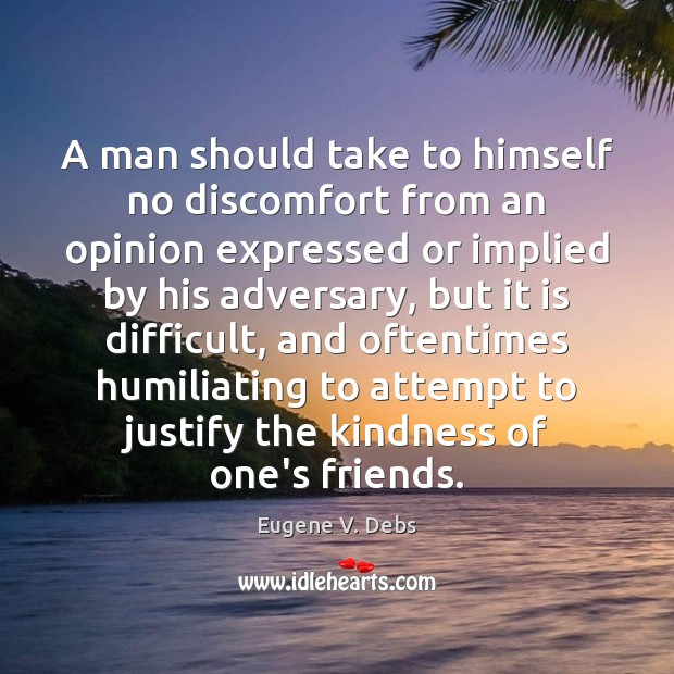 Image, A man should take to himself no discomfort from an opinion expressed