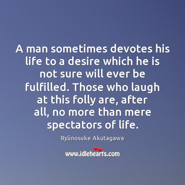 A man sometimes devotes his life to a desire which he is Image