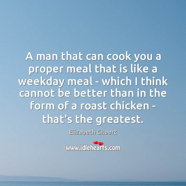 A man that can cook you a proper meal that is like Image