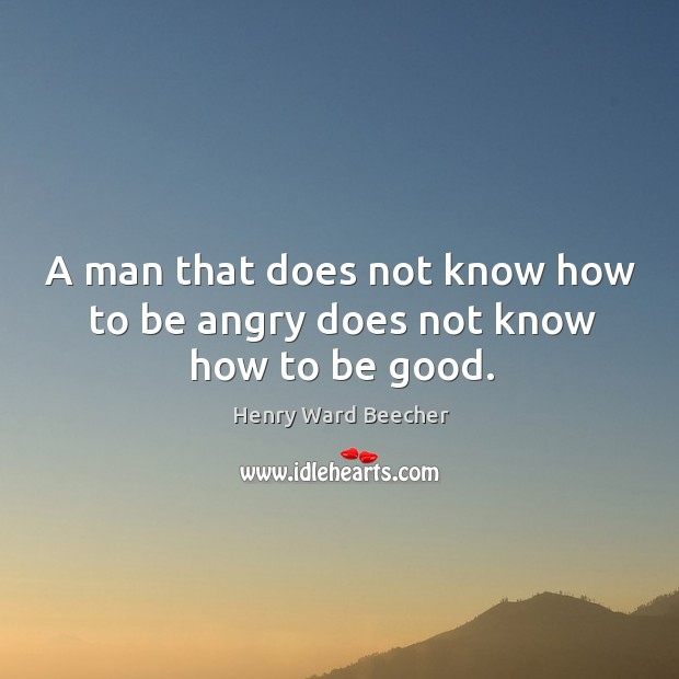 Image, A man that does not know how to be angry does not know how to be good.