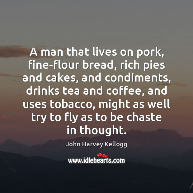 A man that lives on pork, fine-flour bread, rich pies and cakes, Image