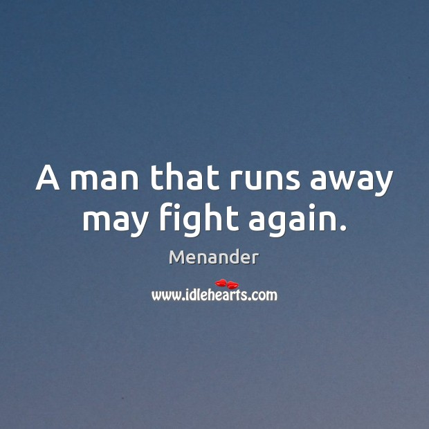 A man that runs away may fight again. Menander Picture Quote
