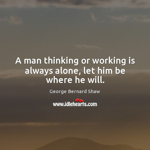 Image, A man thinking or working is always alone, let him be where he will.