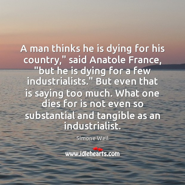 """Image, A man thinks he is dying for his country,"""" said Anatole France, """""""