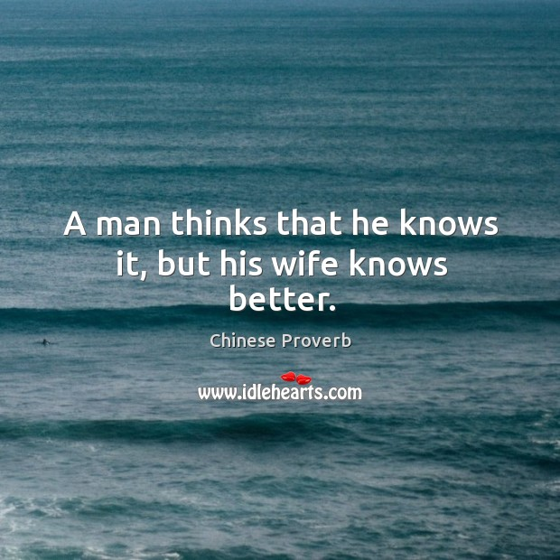 Image, A man thinks that he knows it, but his wife knows better.