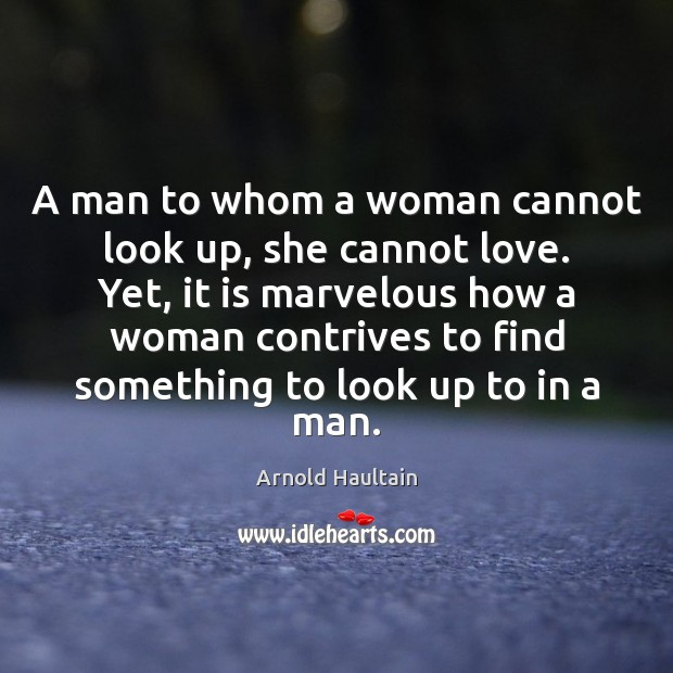 Image, A man to whom a woman cannot look up, she cannot love.