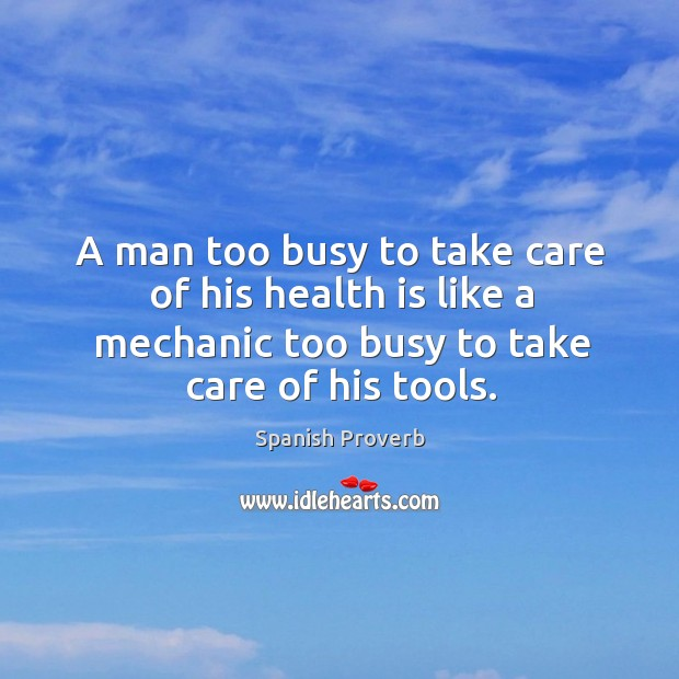 Image, A man too busy to take care of his health is like a mechanic