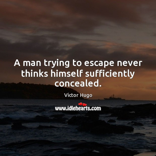 Image, A man trying to escape never thinks himself sufficiently concealed.