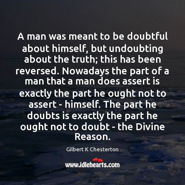 A man was meant to be doubtful about himself, but undoubting about Image