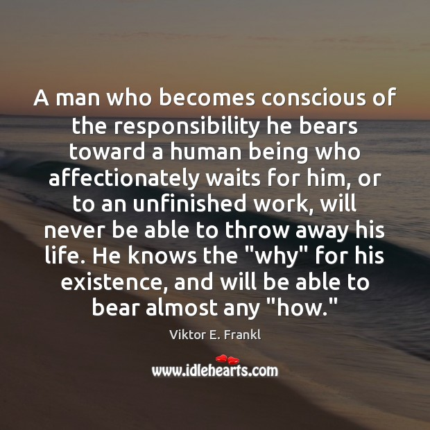A man who becomes conscious of the responsibility he bears toward a Viktor E. Frankl Picture Quote