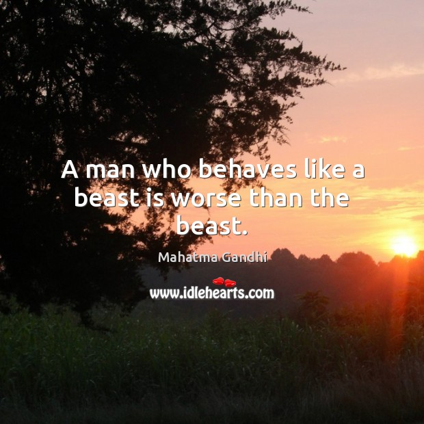 Image, A man who behaves like a beast is worse than the beast.