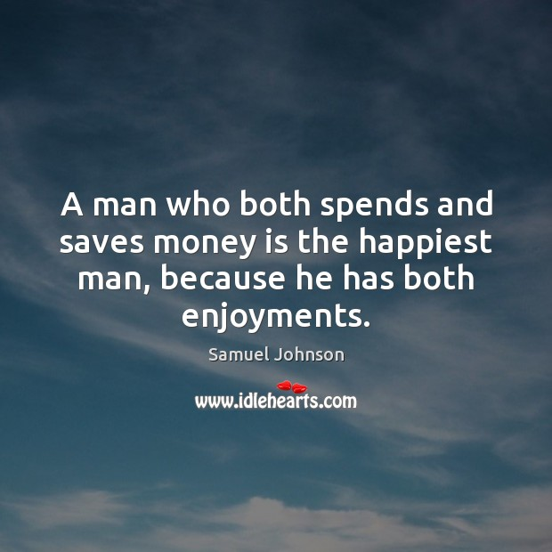 Image, A man who both spends and saves money is the happiest man, because he has both enjoyments.