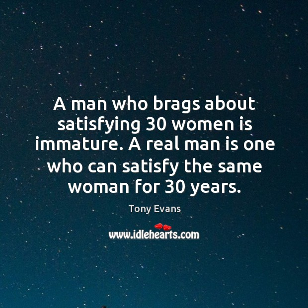 Image, A man who brags about satisfying 30 women is immature. A real man