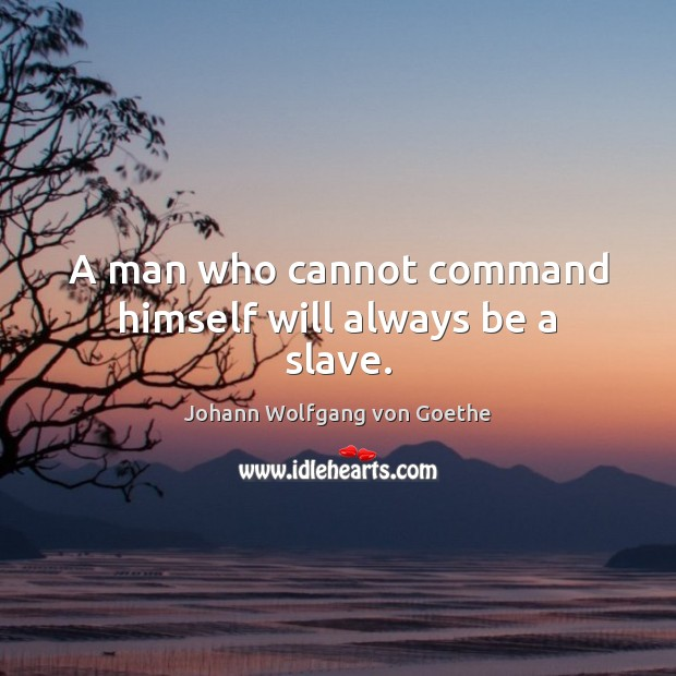 A man who cannot command himself will always be a slave. Image