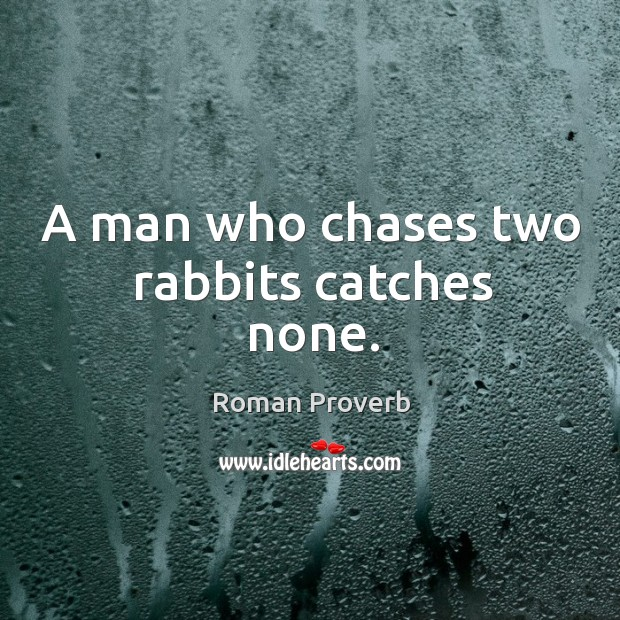Image, A man who chases two rabbits catches none.