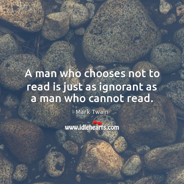 Image, A man who chooses not to read is just as ignorant as a man who cannot read.