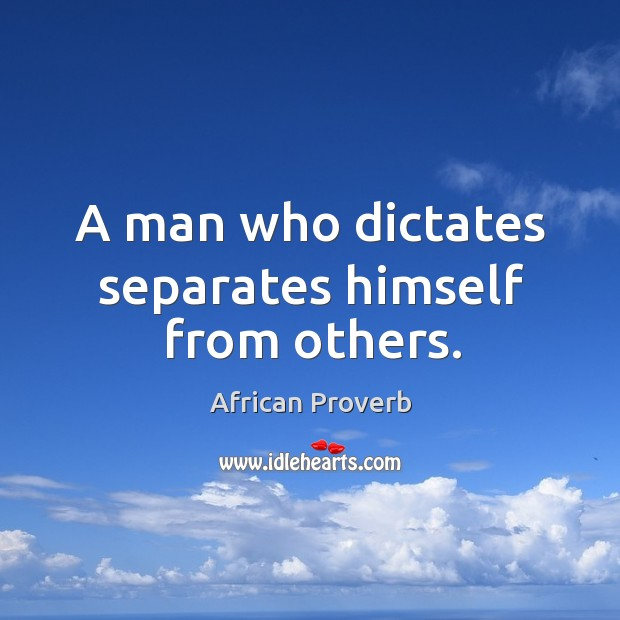 Image, A man who dictates separates himself from others.