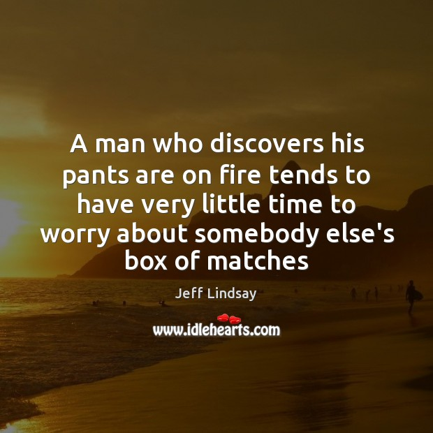 A man who discovers his pants are on fire tends to have Jeff Lindsay Picture Quote