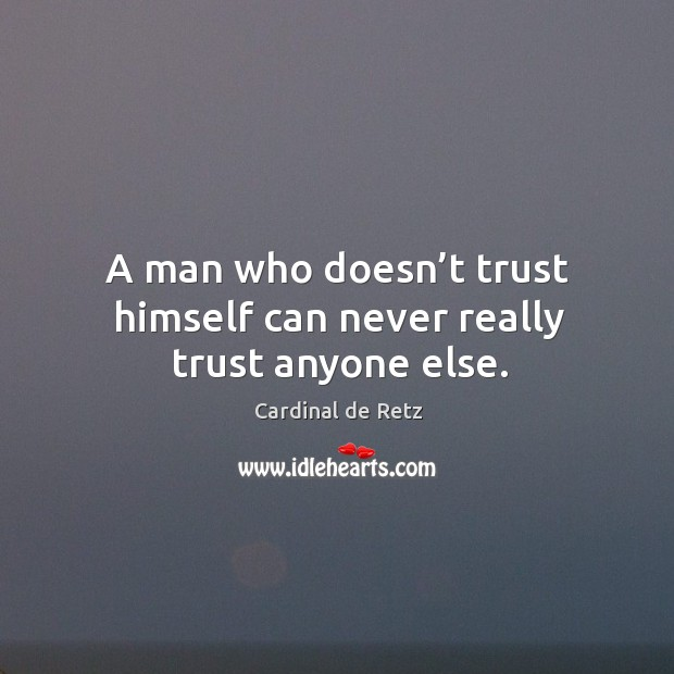 Image, A man who doesn't trust himself can never really trust anyone else.