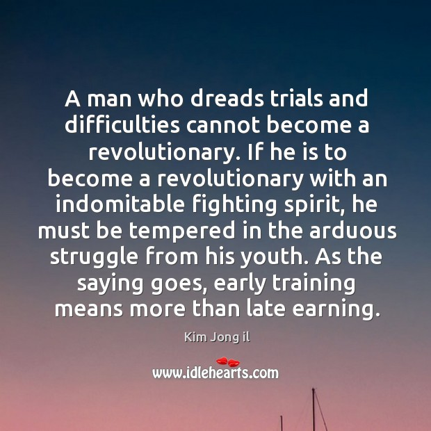 Image, A man who dreads trials and difficulties cannot become a revolutionary.
