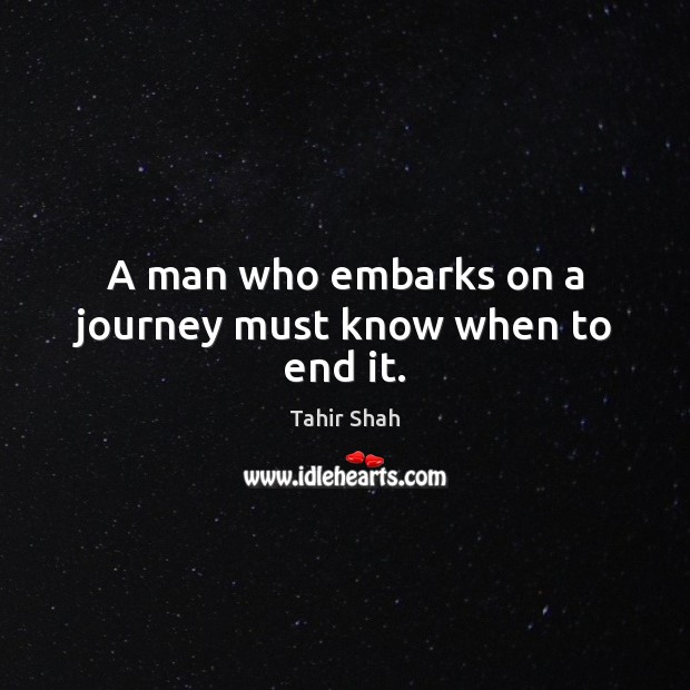 Image, A man who embarks on a journey must know when to end it.