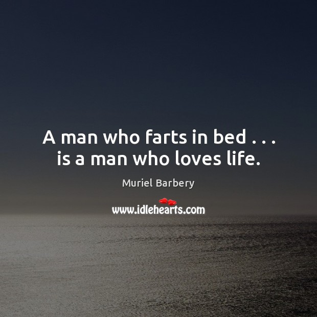 A man who farts in bed . . . is a man who loves life. Image