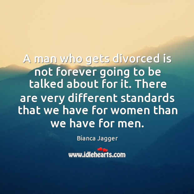 Image, A man who gets divorced is not forever going to be talked about for it.