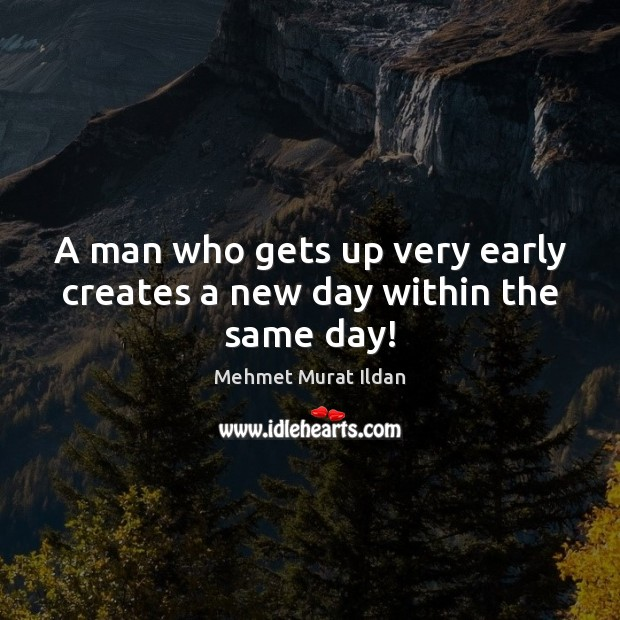 Image, A man who gets up very early creates a new day within the same day!