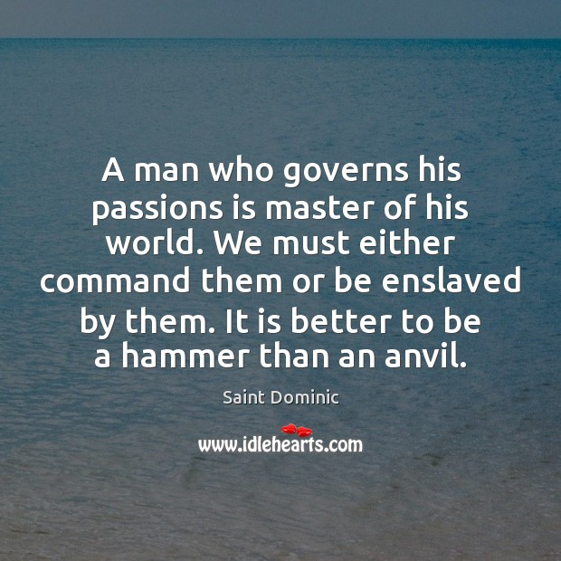 Image, A man who governs his passions is master of his world. We