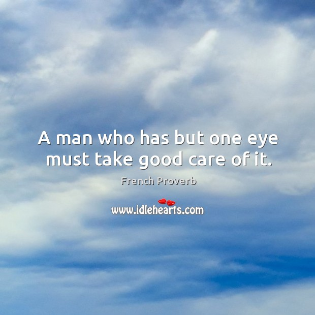 Image, A man who has but one eye must take good care of it.