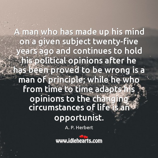 A man who has made up his mind on a given subject A. P. Herbert Picture Quote