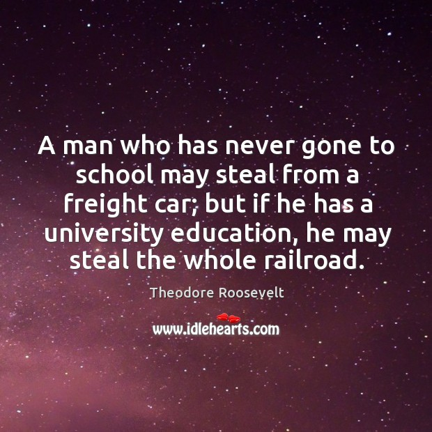A man who has never gone to school may steal from a freight car; but if he has a university education.. Image