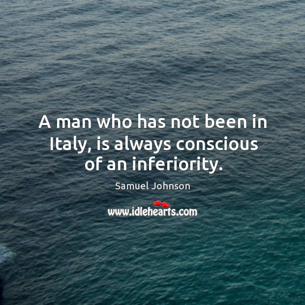 Image, A man who has not been in italy, is always conscious of an inferiority.