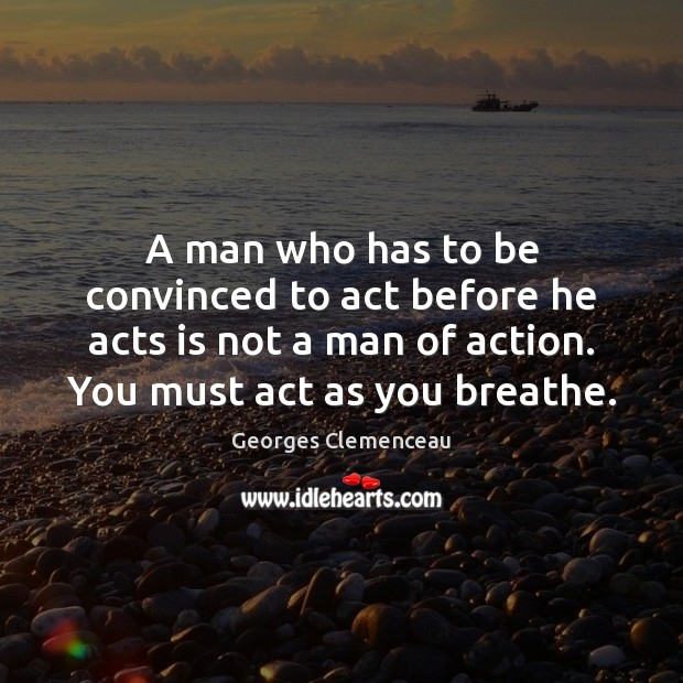 A man who has to be convinced to act before he acts Image