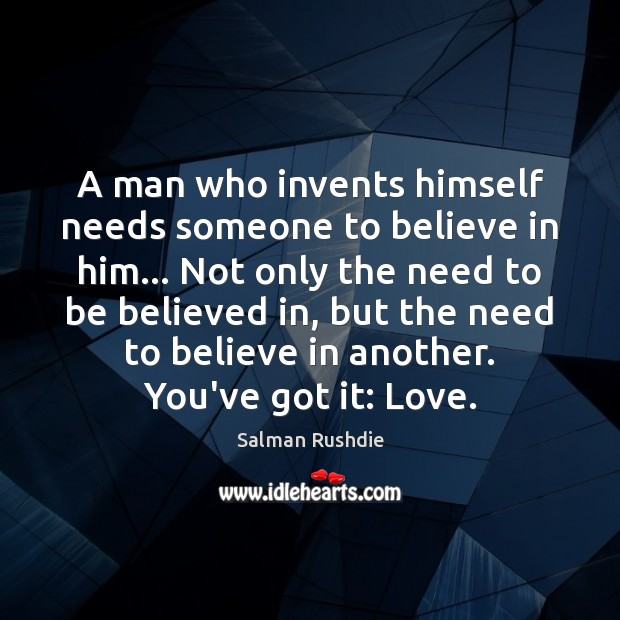 A man who invents himself needs someone to believe in him… Not Believe in Him Quotes Image