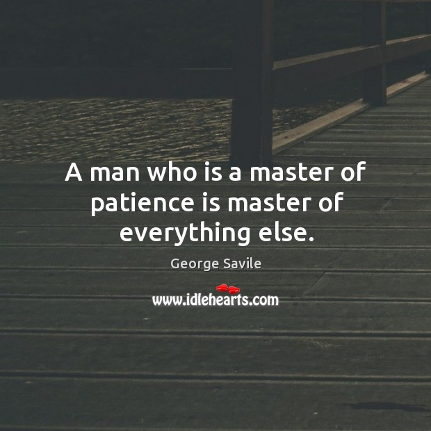 A man who is a master of patience is master of everything else. Image