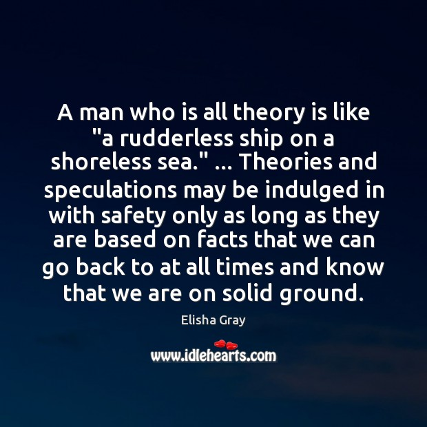 """A man who is all theory is like """"a rudderless ship on Image"""