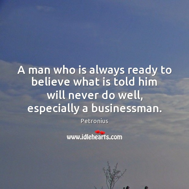 A man who is always ready to believe what is told him Image