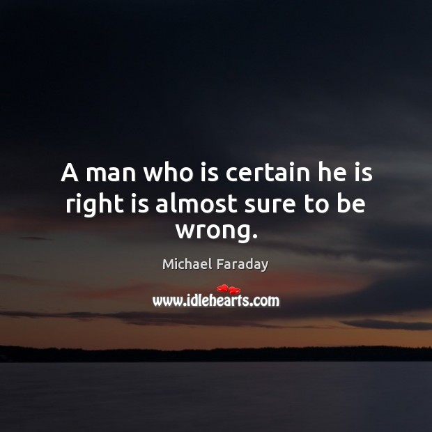 Image, A man who is certain he is right is almost sure to be wrong.