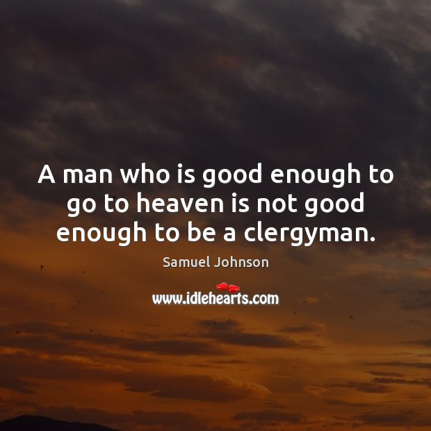 Image, A man who is good enough to go to heaven is not good enough to be a clergyman.