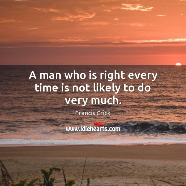 Image, A man who is right every time is not likely to do very much.